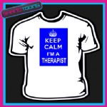 KEEP CALM I'M A THERAPIST  NOVELTY GIFT FUNNY  TSHIRT